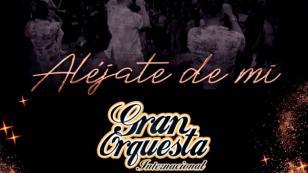 Gran Orquesta Internacional anuncia 'Aléjate de mí', su nueva QQQumbia
