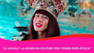 """La Uchulú se vuelve tendencia de YouTube con tema """"Pobre pero pituca"""""""
