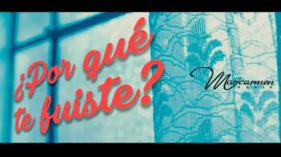 ¡Mira el videoclip de la nueva canción '¿Por qué te fuiste?' de Maricarmen Marín!