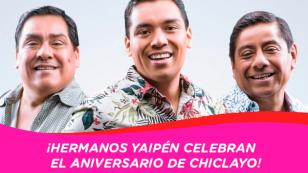 Hermanos Yaipén presenta la gran Serenata a Chiclayo por su aniversario