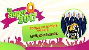 ¡'Porque un hombre no llora' de Los Tigres de la Cumbia es la Super Q 2017!
