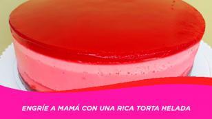 ¡Prepara una riquísima Torta Helada para mamá con esta súper receta!